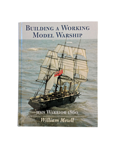 Building a Working Model Warship: HMS Warrior 1860