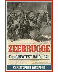 Zeebrugge - The Greatest Raid Of All